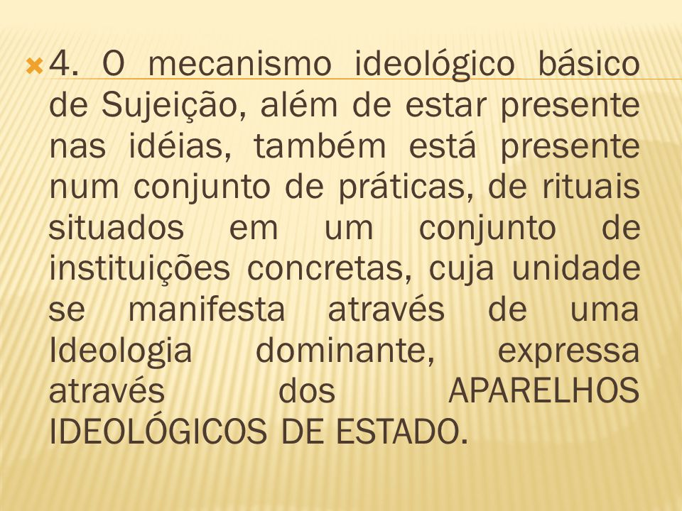  4. O mecanismo ideológico básico de Sujeição, além de estar presente nas idéias, também está presente num conjunto de práticas, de rituais situados