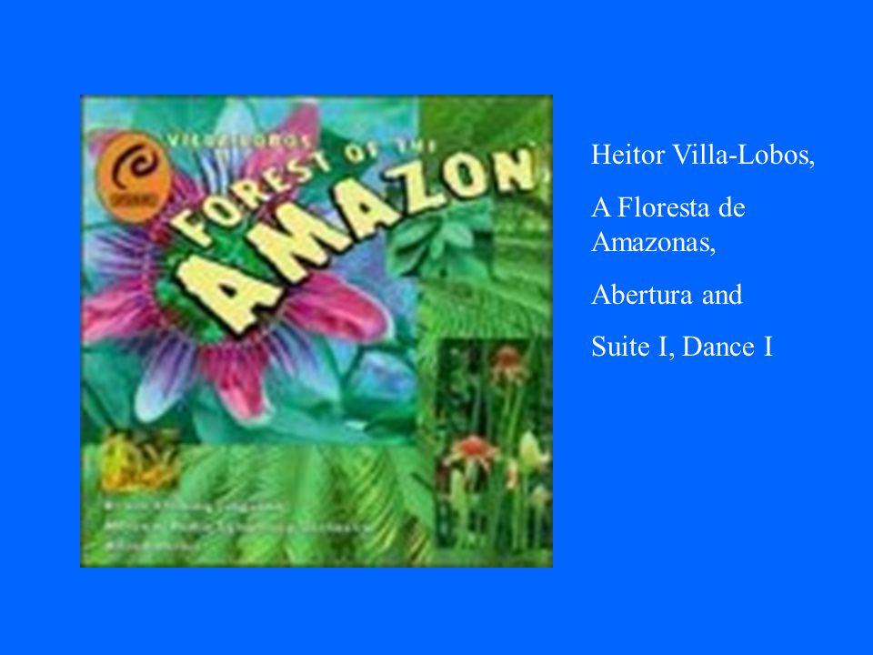 Heitor Villa-Lobos, A Floresta de Amazonas, Abertura and Suite I, Dance I