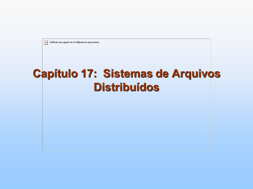 Capítulo 17: Sistemas de Arquivos Distribuídos