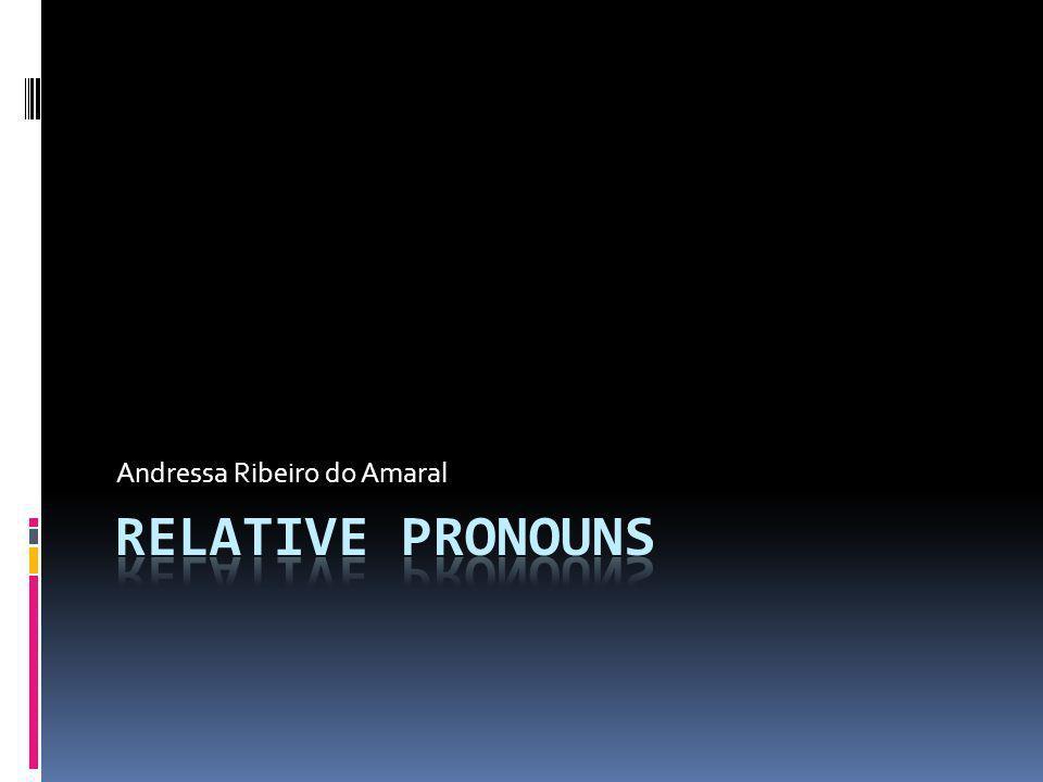 RELATIVE PRONOUNS  Os Relative Pronouns são pronomes usados como sujeito ou objeto nas sentenças, e se referem a um termo mencionado anteriormente (o antecedente).