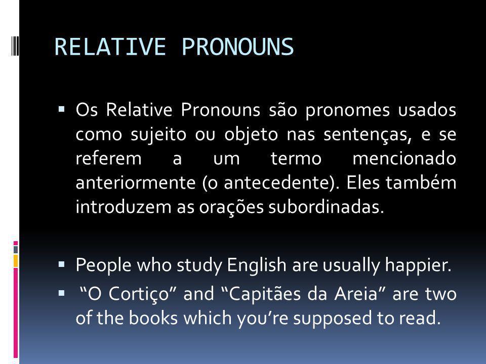 RELATIVE PRONOUNS  Os Relative Pronouns são pronomes usados como sujeito ou objeto nas sentenças, e se referem a um termo mencionado anteriormente (o
