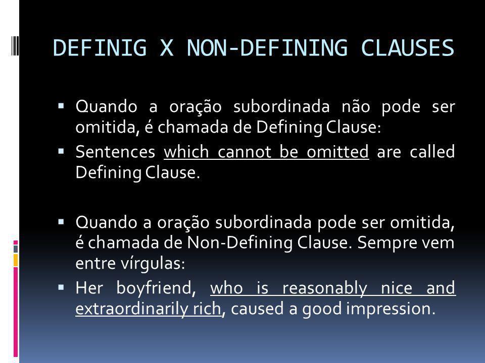 DEFINIG X NON-DEFINING CLAUSES  Quando a oração subordinada não pode ser omitida, é chamada de Defining Clause:  Sentences which cannot be omitted are called Defining Clause.