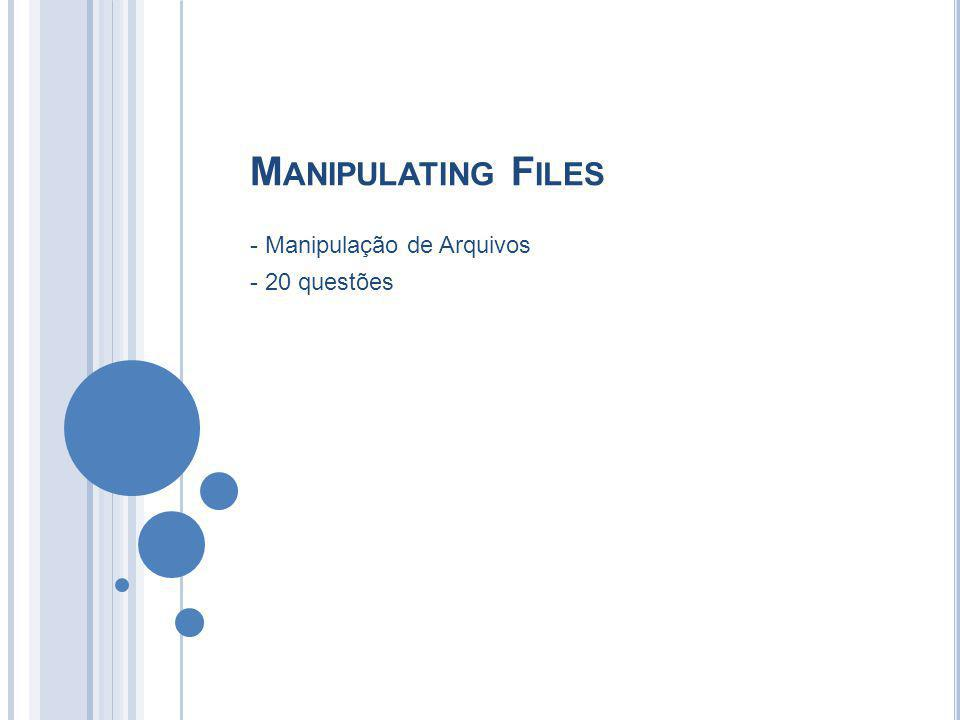 M ANIPULATING F ILES - Manipulação de Arquivos - 20 questões