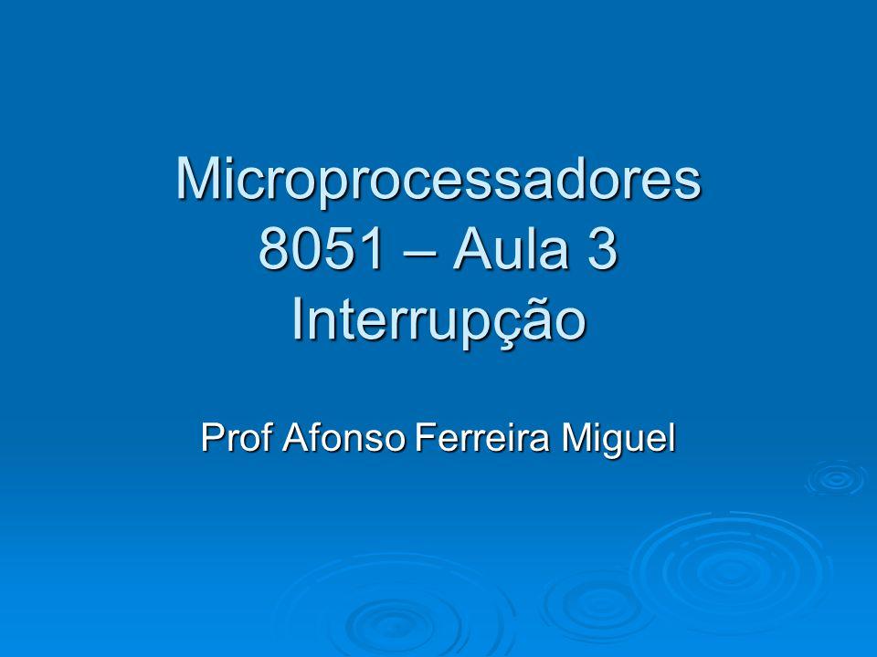 Microcontrolador 8051 (MCS-51)  O 8051 realiza um LCALL para a correspondente RTI, exceto nas seguintes condições: Uma interrupção de igual ou maior prioridade está em execução; Uma interrupção de igual ou maior prioridade está em execução; Uma instrução ainda não está completa; Uma instrução ainda não está completa; A instrução em progresso é uma RETI ou está sendo realizada uma escrita em IE ou IP.