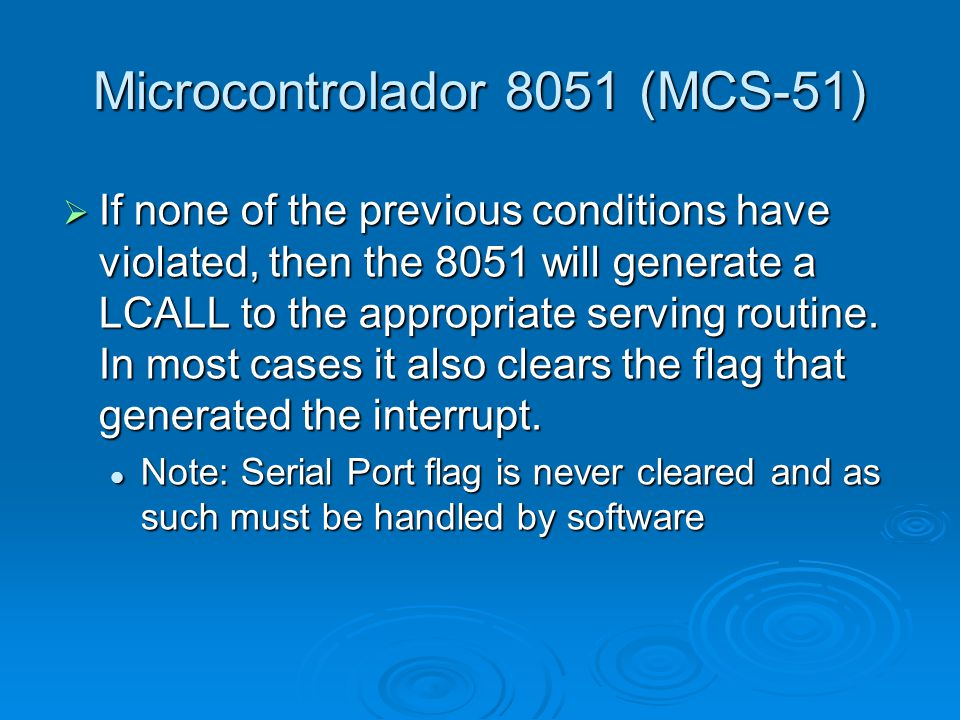 Microcontrolador 8051 (MCS-51)  If none of the previous conditions have violated, then the 8051 will generate a LCALL to the appropriate serving rout