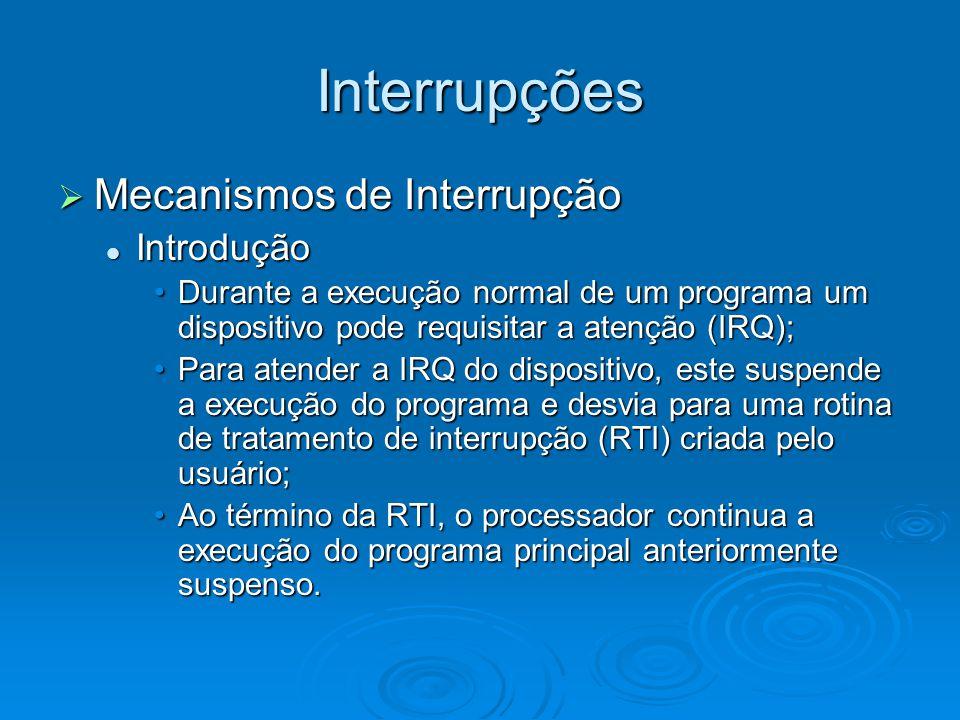 Interrupções  Mecanismos de Interrupção Introdução Introdução Durante a execução normal de um programa um dispositivo pode requisitar a atenção (IRQ)