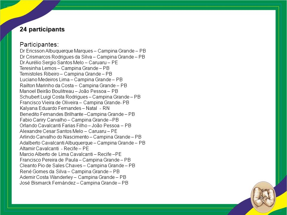 24 participants Participantes: Dr Ericsson Albuquerque Marques – Campina Grande – PB Dr Crismarcos Rodrigues da Silva – Campina Grande – PB Dr Aurélio