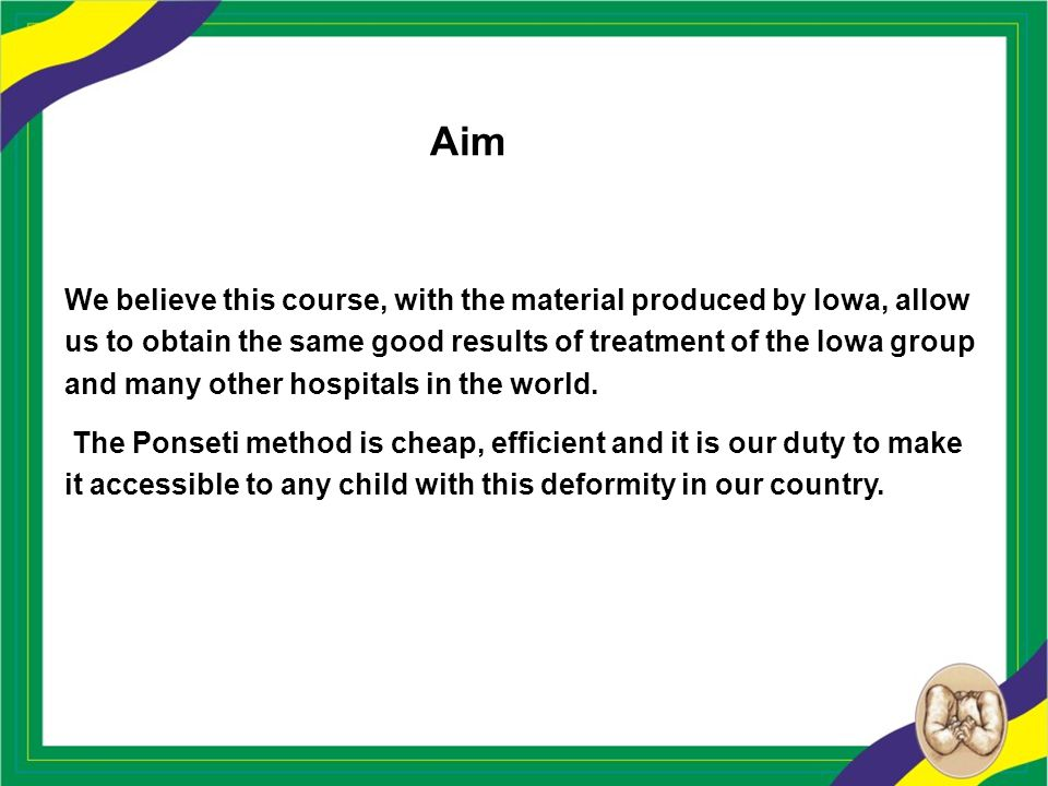 Aim We believe this course, with the material produced by Iowa, allow us to obtain the same good results of treatment of the Iowa group and many other hospitals in the world.