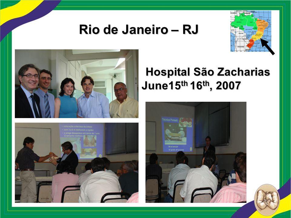 Rio de Janeiro – RJ Hospital São Zacharias June15 th 16 th, 2007