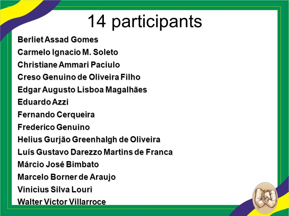 14 participants Berliet Assad Gomes Carmelo Ignacio M. Soleto Christiane Ammari Paciulo Creso Genuino de Oliveira Filho Edgar Augusto Lisboa Magalhães