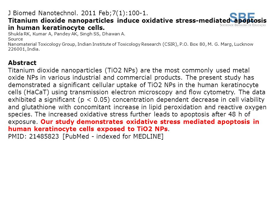 J Biomed Nanotechnol. 2011 Feb;7(1):100-1. Titanium dioxide nanoparticles induce oxidative stress-mediated apoptosis in human keratinocyte cells. Shuk