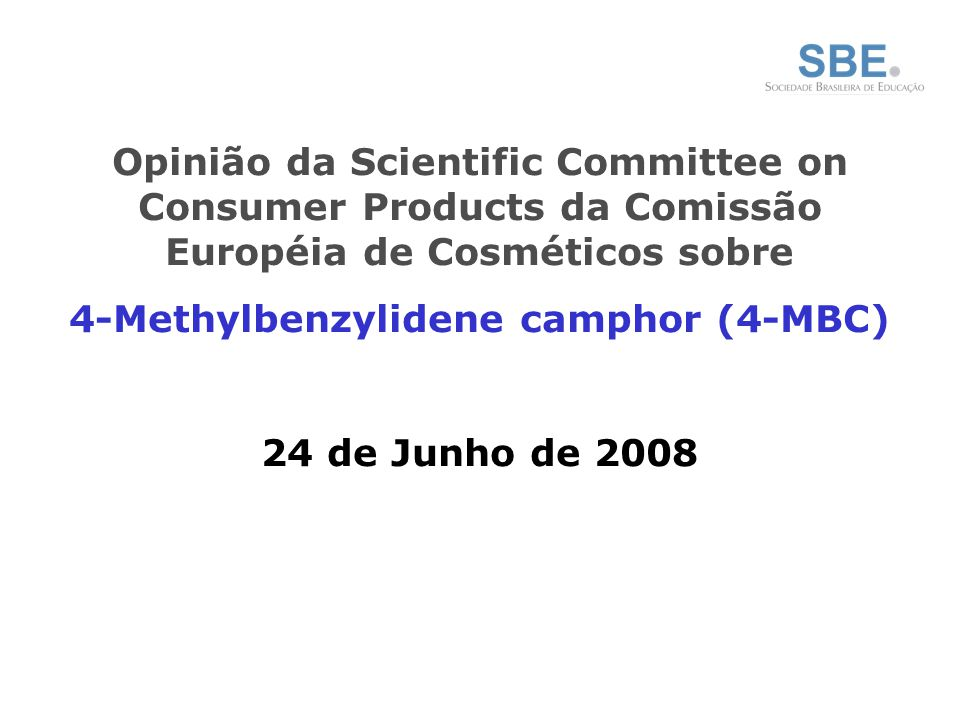 Opinião da Scientific Committee on Consumer Products da Comissão Européia de Cosméticos sobre 4-Methylbenzylidene camphor (4-MBC) 24 de Junho de 2008