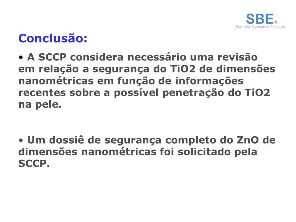 Conclusão: A SCCP considera necessário uma revisão em relação a segurança do TiO2 de dimensões nanométricas em função de informações recentes sobre a possível penetração do TiO2 na pele.