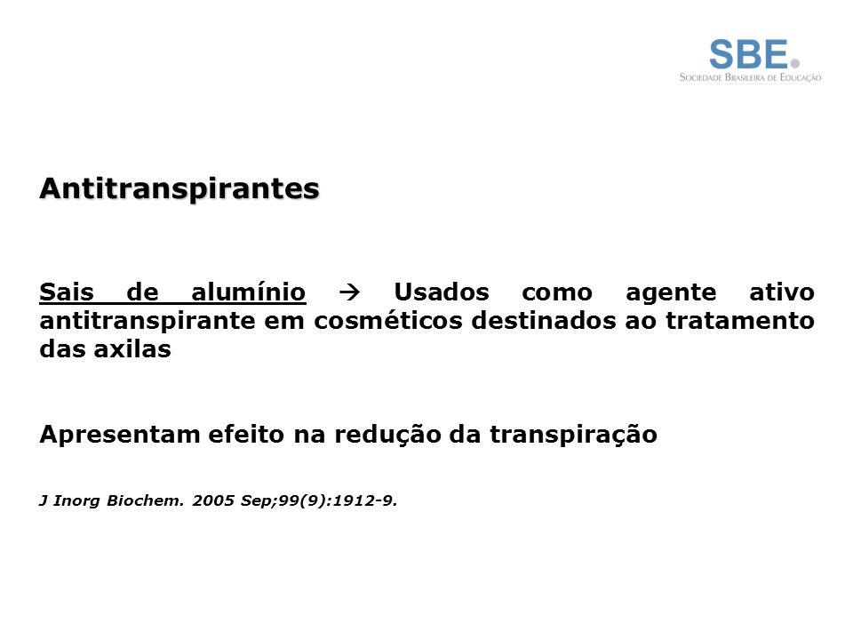 Antitranspirantes Sais de alumínio  Usados como agente ativo antitranspirante em cosméticos destinados ao tratamento das axilas Apresentam efeito na redução da transpiração J Inorg Biochem.