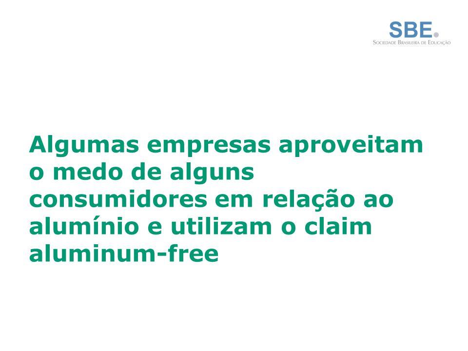 Algumas empresas aproveitam o medo de alguns consumidores em relação ao alumínio e utilizam o claim aluminum-free