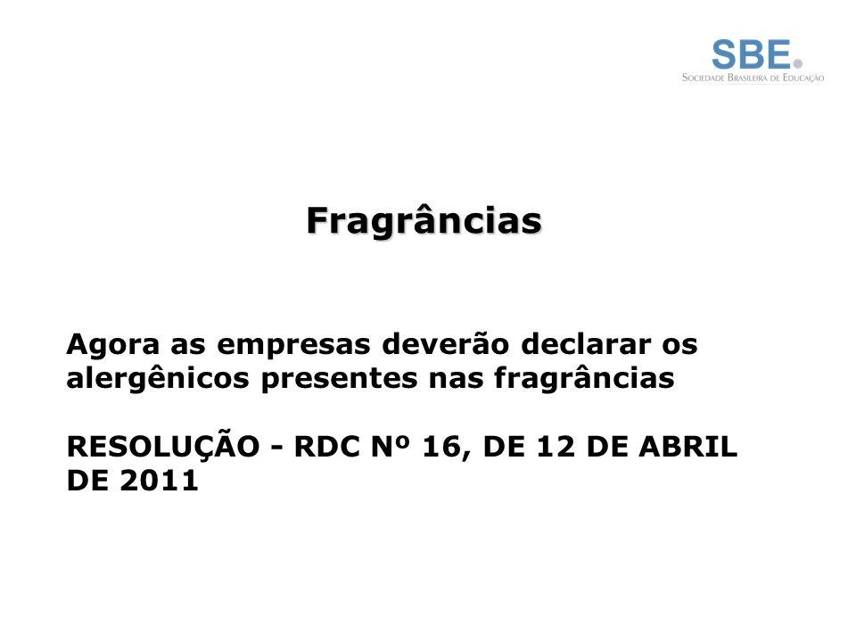 Fragrâncias Agora as empresas deverão declarar os alergênicos presentes nas fragrâncias RESOLUÇÃO - RDC Nº 16, DE 12 DE ABRIL DE 2011