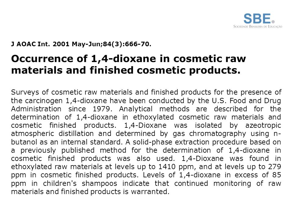 J AOAC Int. 2001 May-Jun;84(3):666-70. Occurrence of 1,4-dioxane in cosmetic raw materials and finished cosmetic products. Surveys of cosmetic raw mat