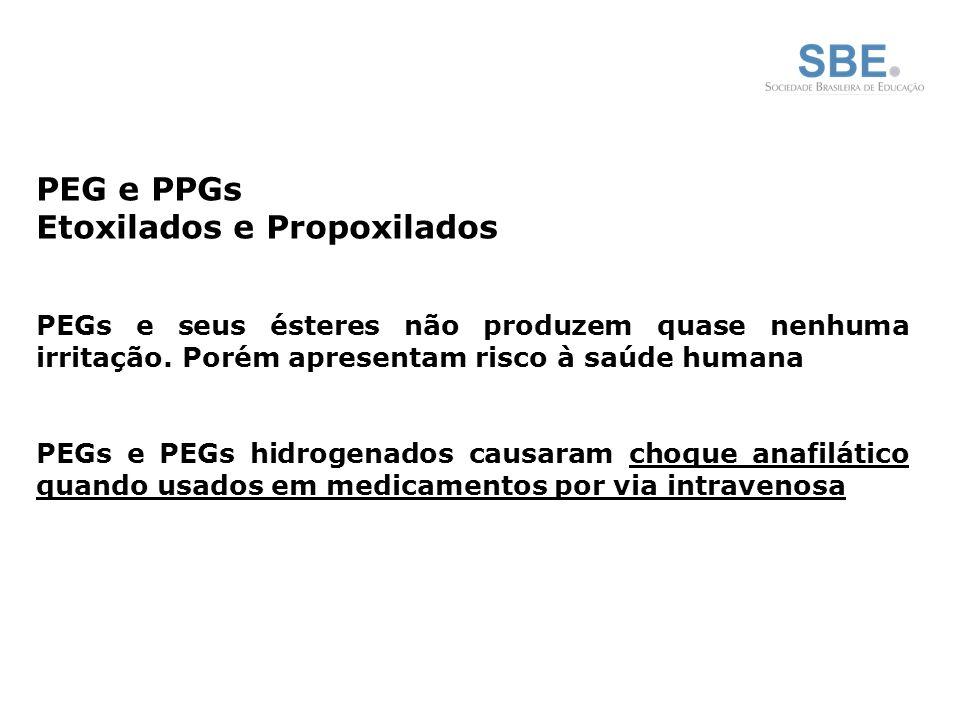 PEG e PPGs Etoxilados e Propoxilados PEGs e seus ésteres não produzem quase nenhuma irritação.