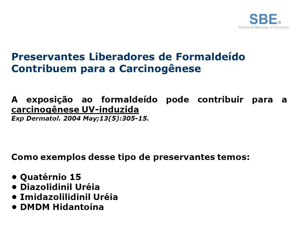 Preservantes Liberadores de Formaldeído Contribuem para a Carcinogênese A exposição ao formaldeído pode contribuir para a carcinogênese UV-induzida Exp Dermatol.