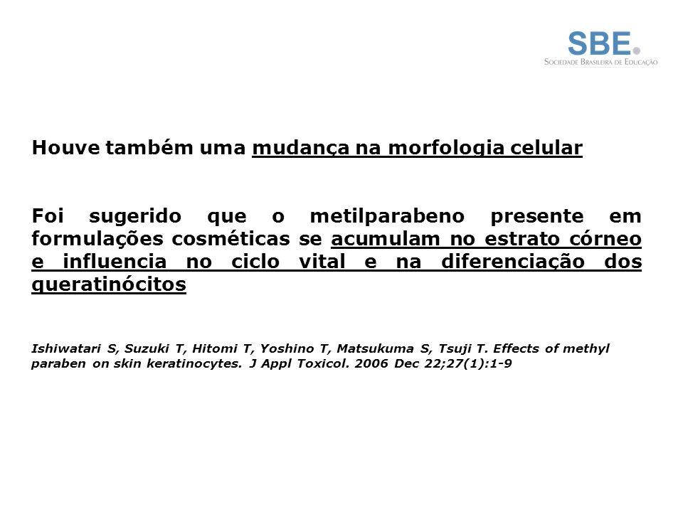 Houve também uma mudança na morfologia celular Foi sugerido que o metilparabeno presente em formulações cosméticas se acumulam no estrato córneo e influencia no ciclo vital e na diferenciação dos queratinócitos Ishiwatari S, Suzuki T, Hitomi T, Yoshino T, Matsukuma S, Tsuji T.