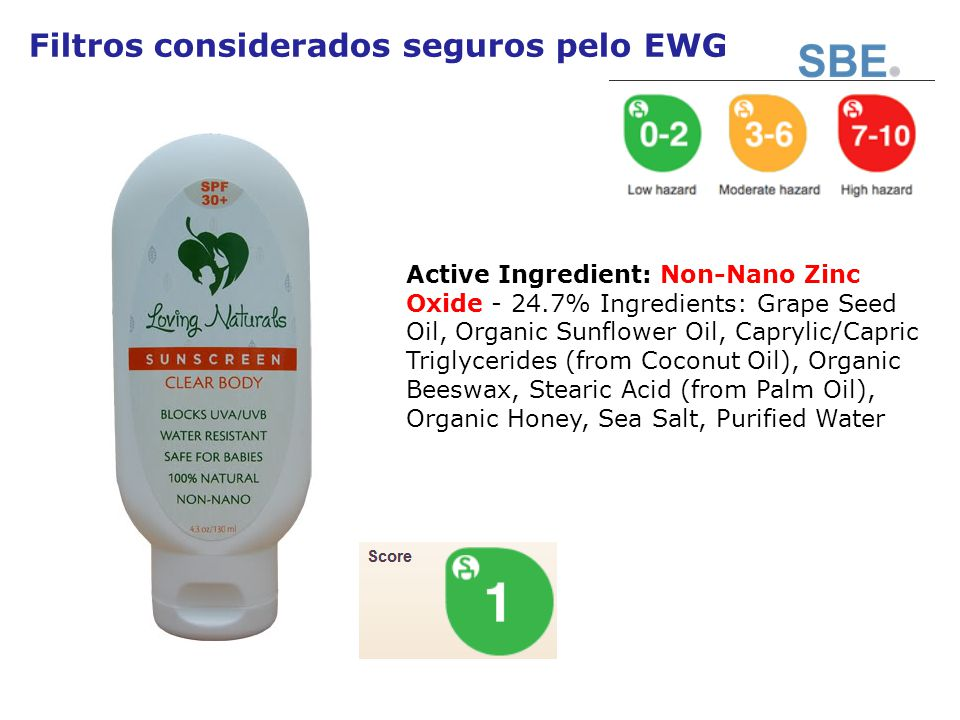Filtros considerados seguros pelo EWG Active Ingredient: Non-Nano Zinc Oxide - 24.7% Ingredients: Grape Seed Oil, Organic Sunflower Oil, Caprylic/Capric Triglycerides (from Coconut Oil), Organic Beeswax, Stearic Acid (from Palm Oil), Organic Honey, Sea Salt, Purified Water
