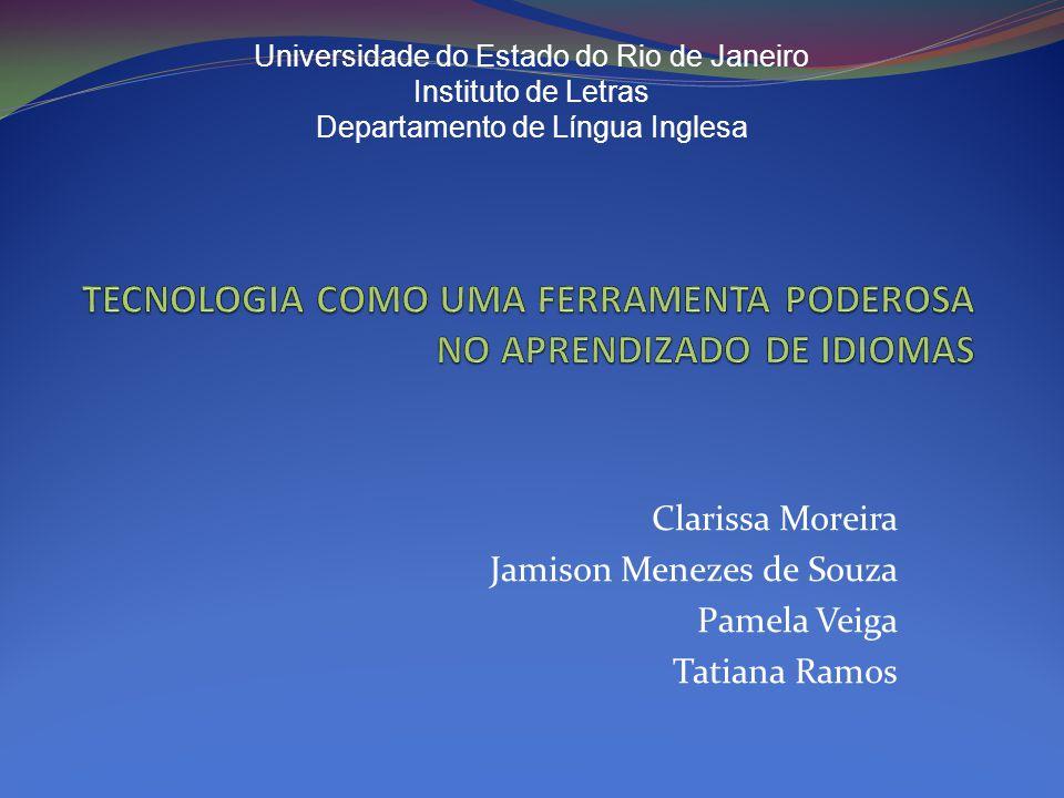 Clarissa Moreira Jamison Menezes de Souza Pamela Veiga Tatiana Ramos Universidade do Estado do Rio de Janeiro Instituto de Letras Departamento de Líng