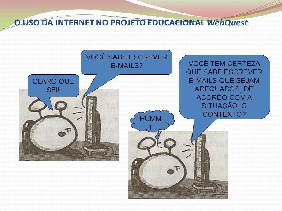 O USO DA INTERNET NO PROJETO EDUCACIONAL WebQuest VOCÊ SABE ESCREVER E-MAILS? CLARO QUE SEI! VOCÊ TEM CERTEZA QUE SABE ESCREVER E-MAILS QUE SEJAM ADEQ