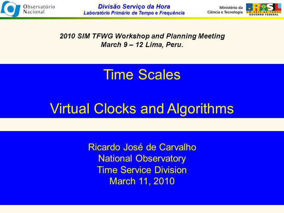 Divisão Serviço da Hora Laboratório Primário de Tempo e Frequência Time Scale Formulation To Simple Mean of n Clocks, n > 2 the time scale is defined by: The condition imposed on the time scale is: Anomalous behavior can thus be detected with confidence incresing as n increases.