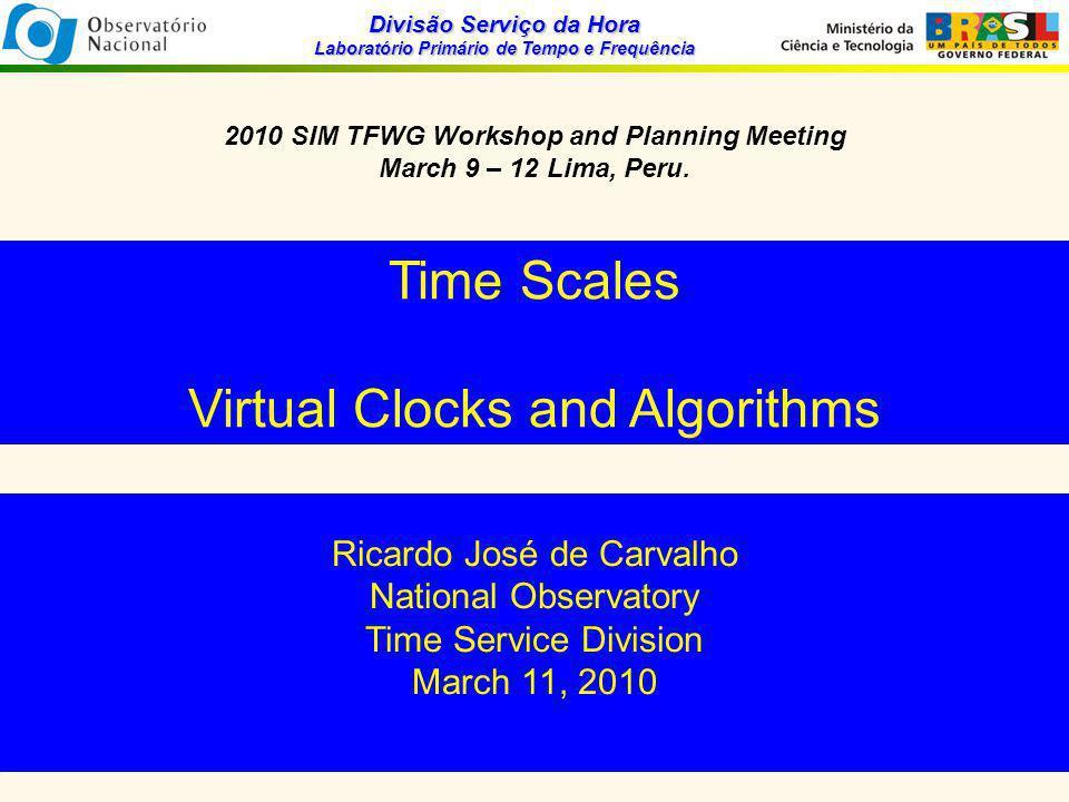 Divisão Serviço da Hora Laboratório Primário de Tempo e Frequência 2010 SIM TFWG Workshop and Planning Meeting March 9 – 12 Lima, Peru.