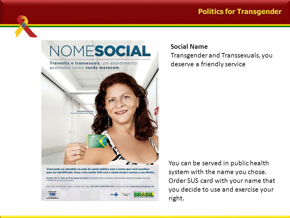 Social Name Transgender and Transsexuals, you deserve a friendly service You can be served in public health system with the name you chose.