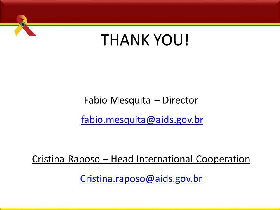 Fabio Mesquita – Director fabio.mesquita@aids.gov.br Cristina Raposo – Head International Cooperation Cristina.raposo@aids.gov.br THANK YOU!