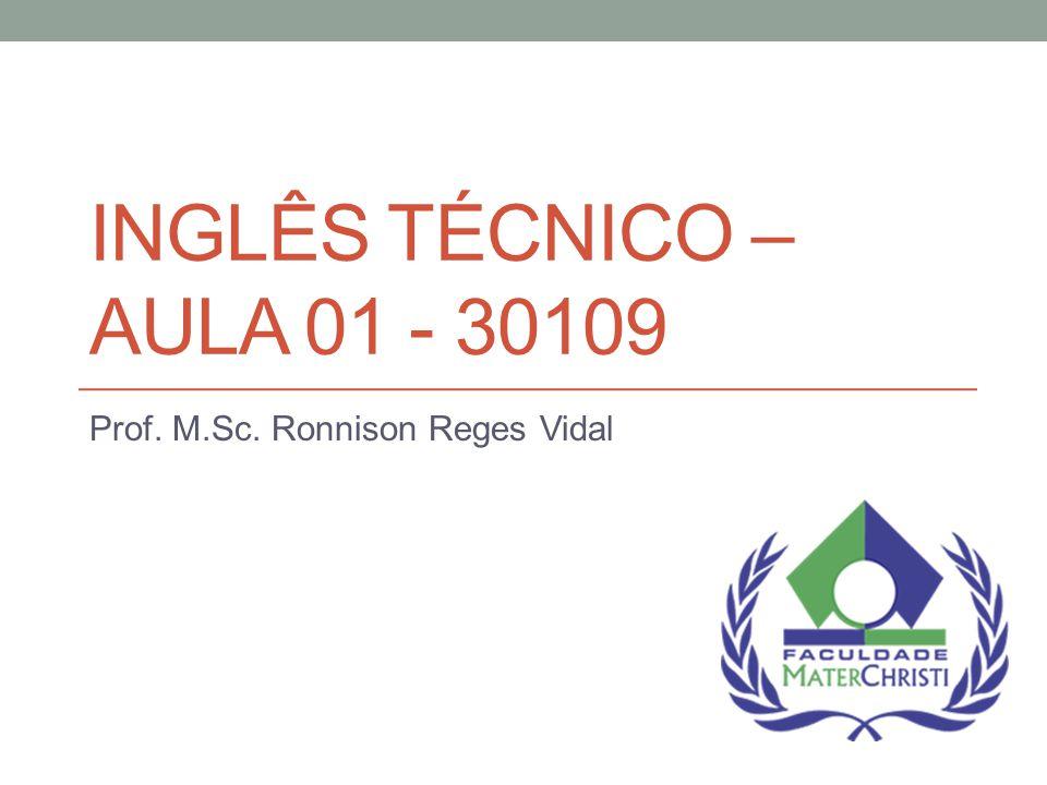 INGLÊS TÉCNICO – AULA 01 - 30109 Prof. M.Sc. Ronnison Reges Vidal