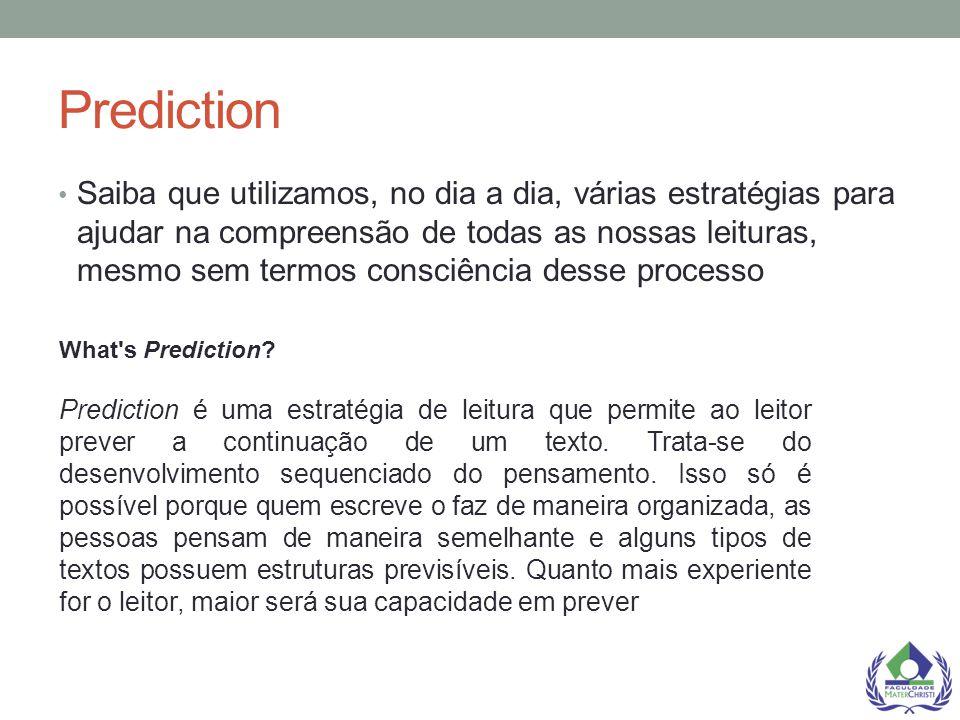 Prediction Saiba que utilizamos, no dia a dia, várias estratégias para ajudar na compreensão de todas as nossas leituras, mesmo sem termos consciência