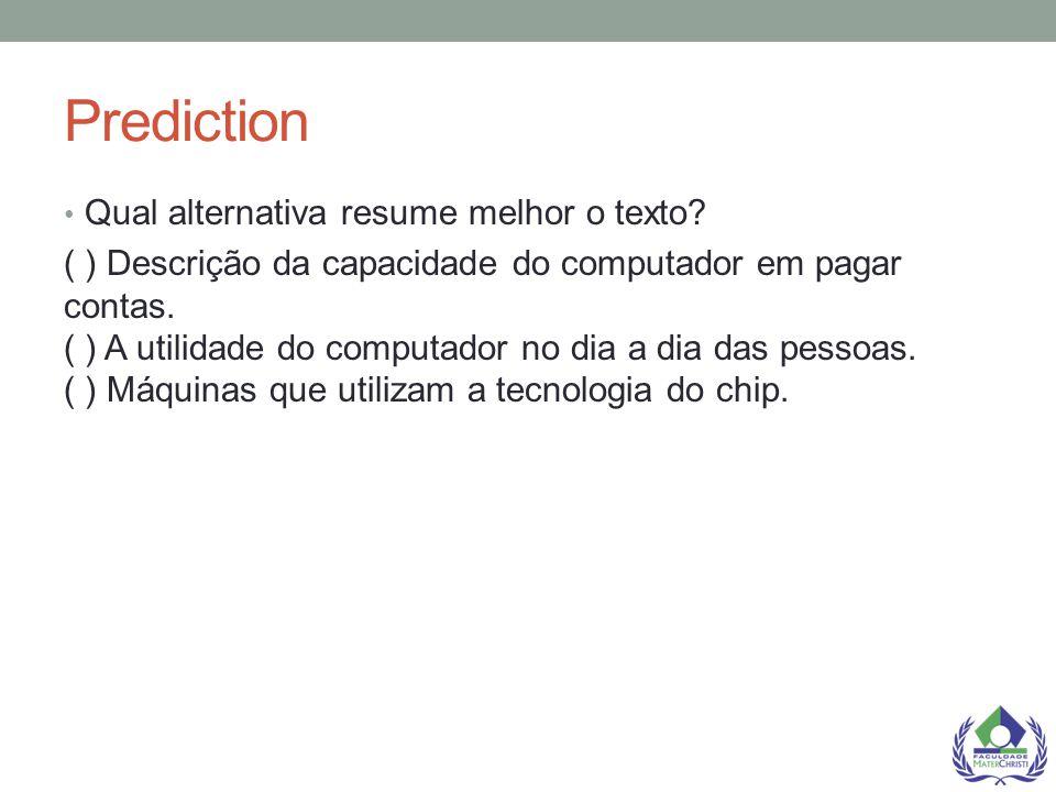 Prediction Qual alternativa resume melhor o texto? ( ) Descrição da capacidade do computador em pagar contas. ( ) A utilidade do computador no dia a d