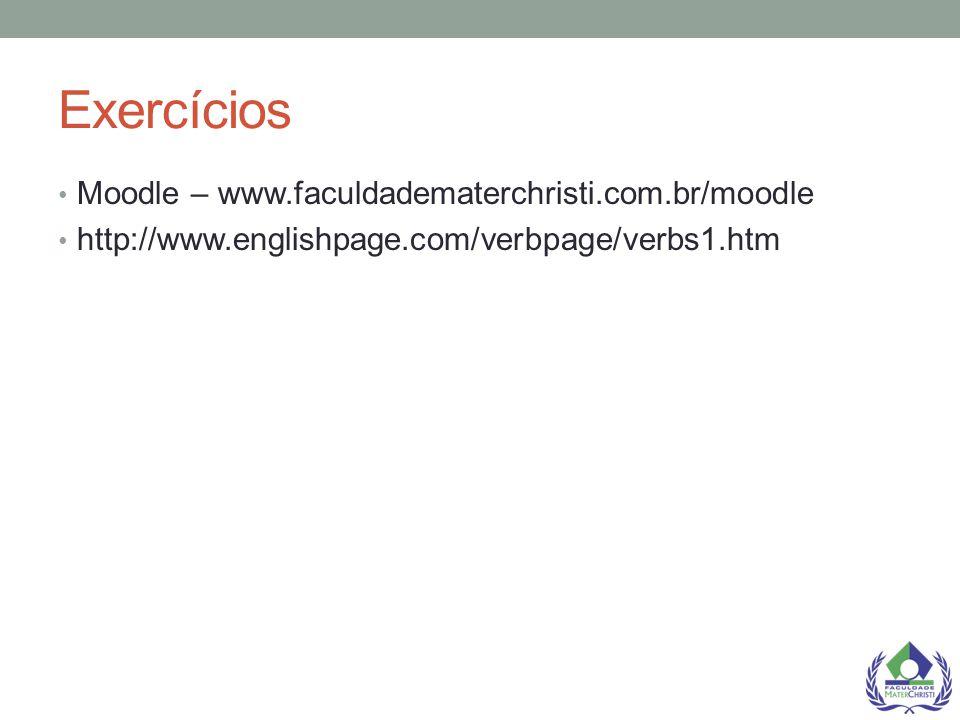 Exercícios Moodle – www.faculdadematerchristi.com.br/moodle http://www.englishpage.com/verbpage/verbs1.htm