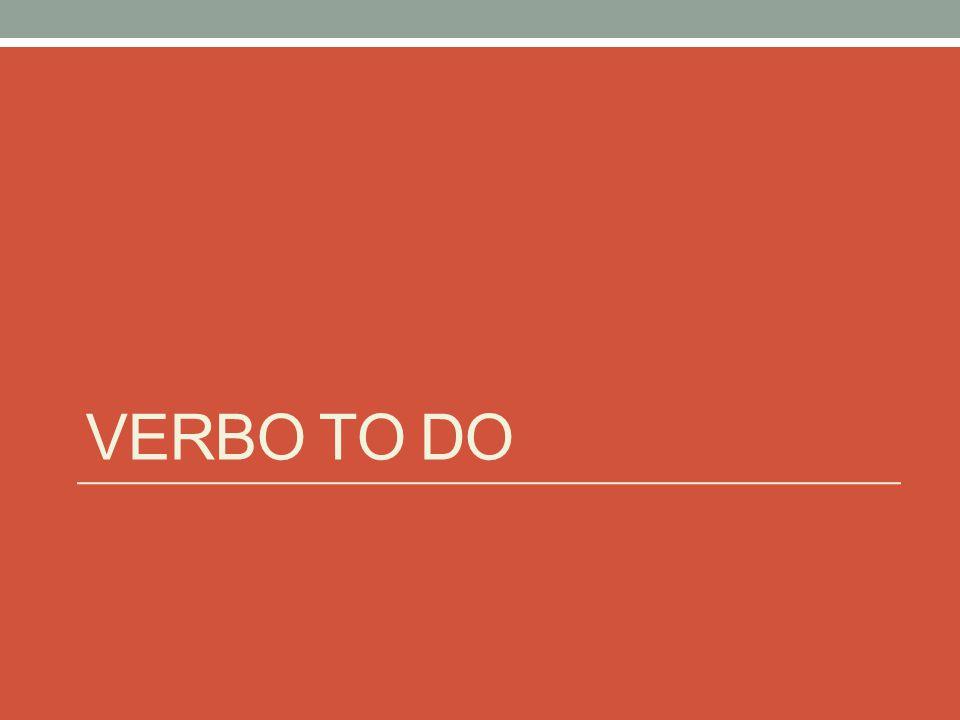 Verbo to Do O verbo to do é outro verbo comum em Inglês.