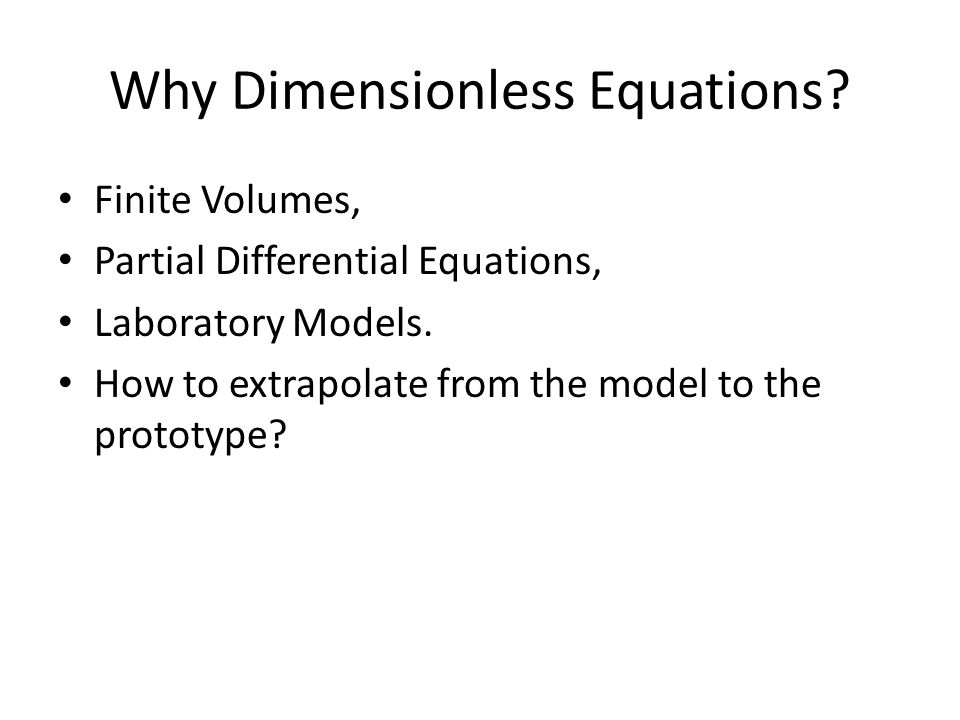 Why Dimensionless Equations.Finite Volumes, Partial Differential Equations, Laboratory Models.