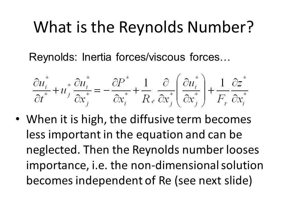 What is the Reynolds Number? When it is high, the diffusive term becomes less important in the equation and can be neglected. Then the Reynolds number