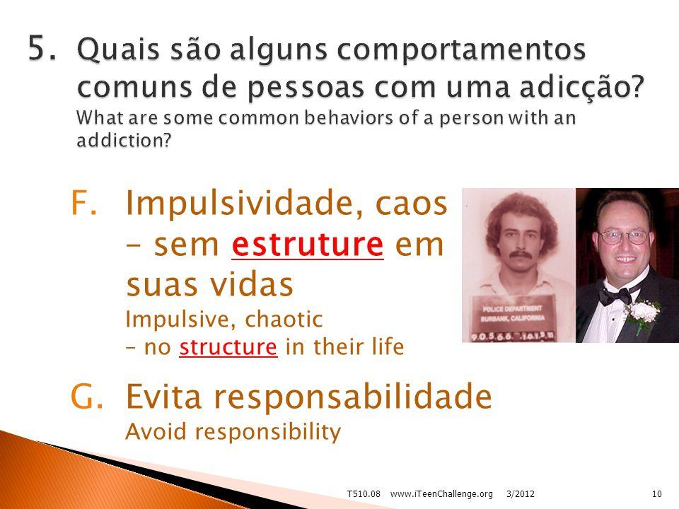 F.Impulsividade, caos – sem estruture em suas vidas Impulsive, chaotic – no structure in their life G.Evita responsabilidade Avoid responsibility 3/201210T510.08 www.iTeenChallenge.org