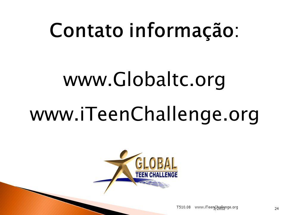 Contato informação: www.Globaltc.org www.iTeenChallenge.org 24 T510.08 www.iTeenChallenge.org 3/2012