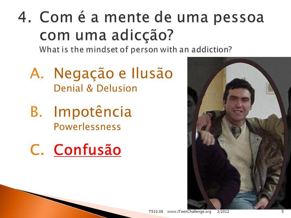 A.Negação e Ilusão Denial & Delusion B.Impotência Powerlessness C.Confusão 3/20125T510.08 www.iTeenChallenge.org