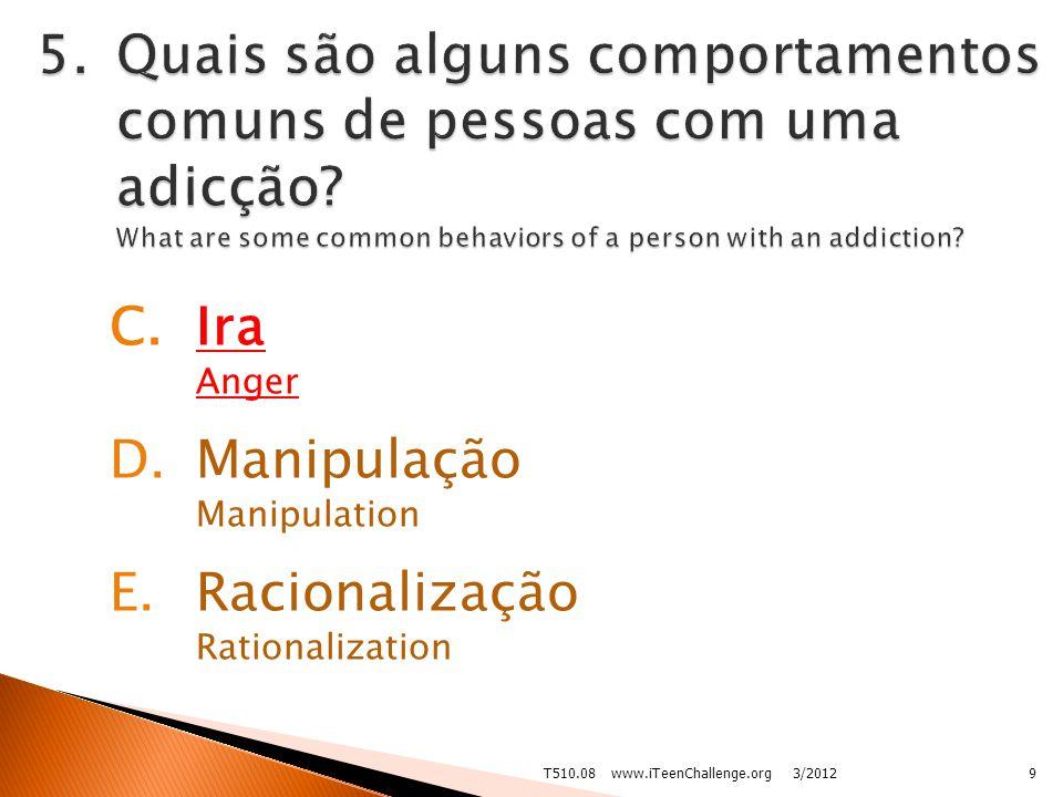C.Ira Anger D.Manipulação Manipulation E.Racionalização Rationalization 3/20129T510.08 www.iTeenChallenge.org