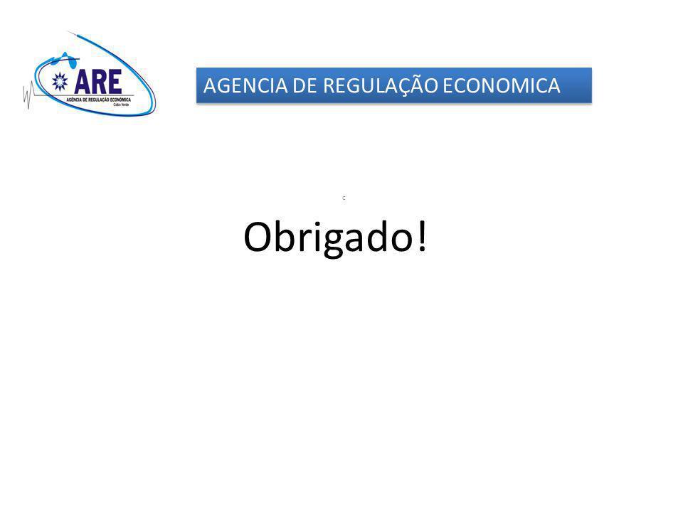Obrigado! AGENCIA DE REGULAÇÃO ECONOMICA c
