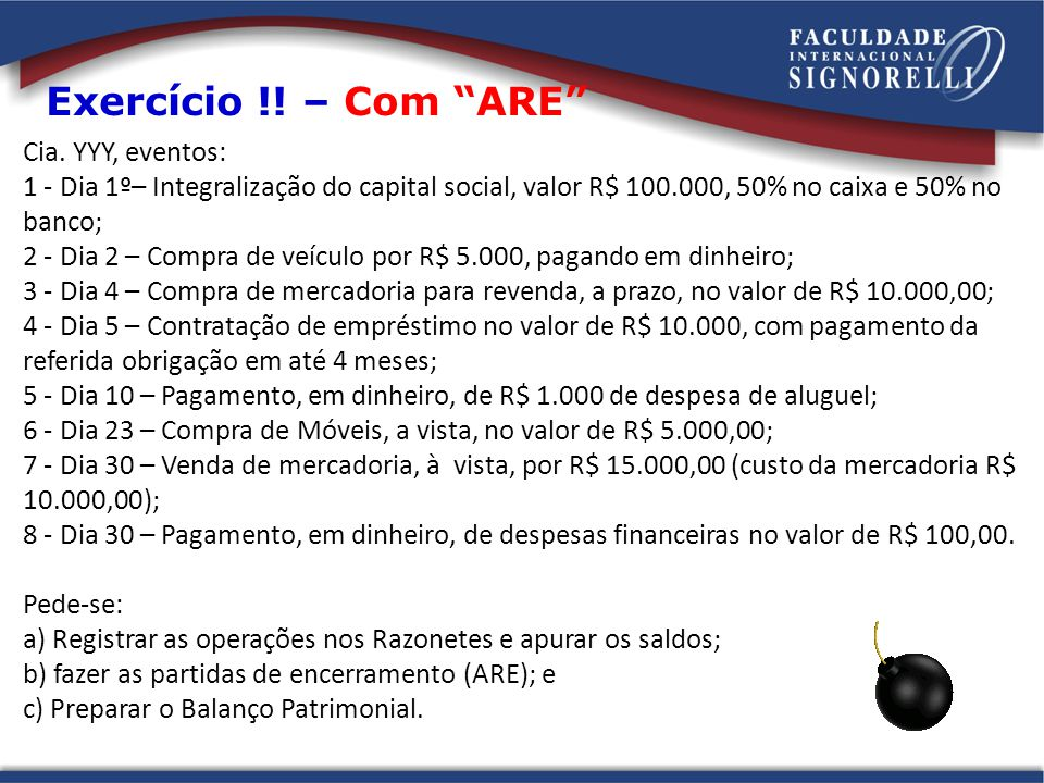 """Exercício !! – Com """"ARE"""" Cia. YYY, eventos: 1 - Dia 1º– Integralização do capital social, valor R$ 100.000, 50% no caixa e 50% no banco; 2 - Dia 2 – C"""