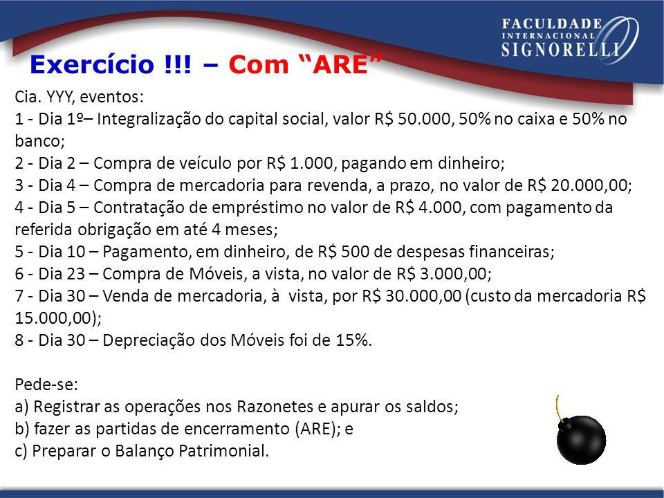 """Exercício !!! – Com """"ARE"""" Cia. YYY, eventos: 1 - Dia 1º– Integralização do capital social, valor R$ 50.000, 50% no caixa e 50% no banco; 2 - Dia 2 – C"""