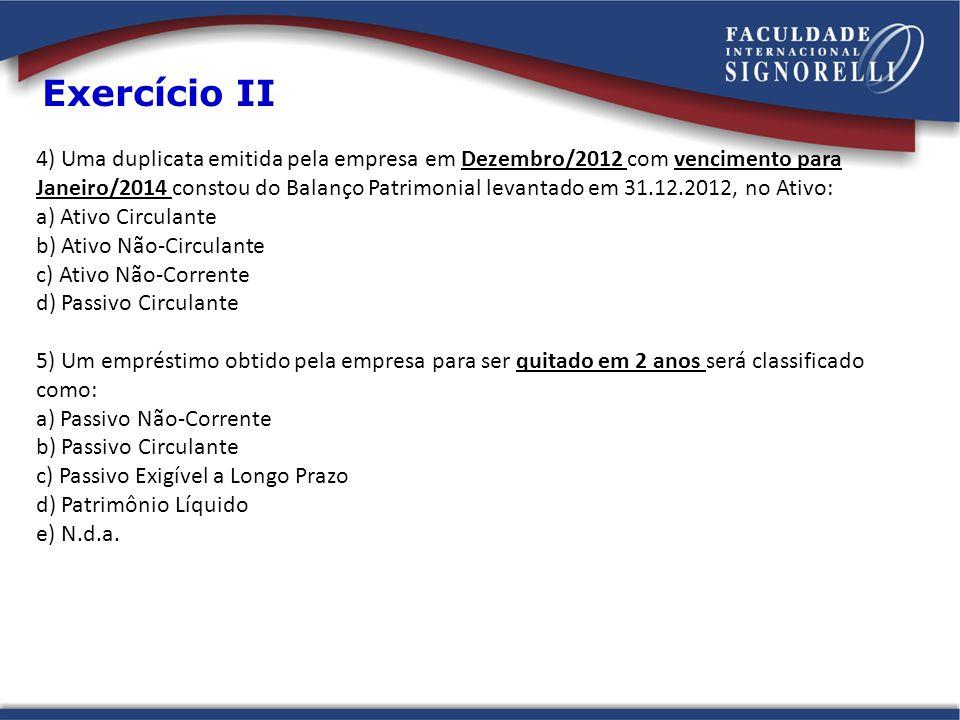 4) Uma duplicata emitida pela empresa em Dezembro/2012 com vencimento para Janeiro/2014 constou do Balanço Patrimonial levantado em 31.12.2012, no Ati