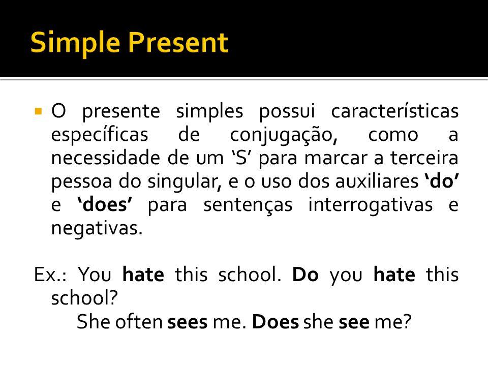  O presente simples possui características específicas de conjugação, como a necessidade de um 'S' para marcar a terceira pessoa do singular, e o uso