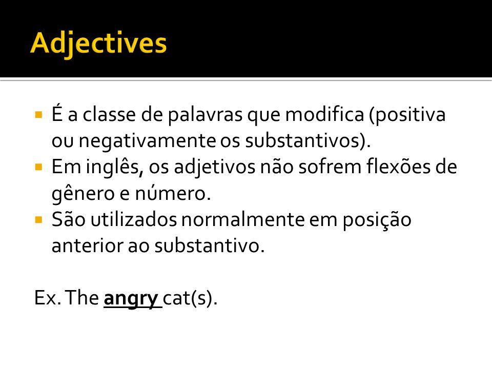 É a classe de palavras que modifica (positiva ou negativamente os substantivos).  Em inglês, os adjetivos não sofrem flexões de gênero e número. 