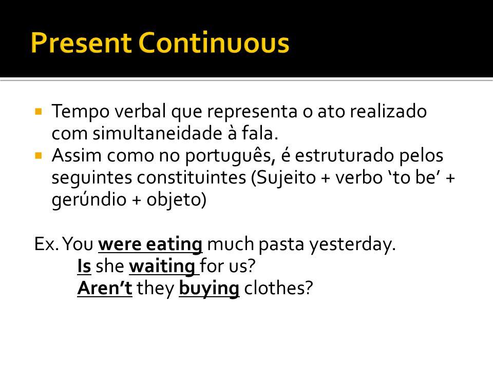  Tempo verbal que representa o ato realizado com simultaneidade à fala.  Assim como no português, é estruturado pelos seguintes constituintes (Sujei