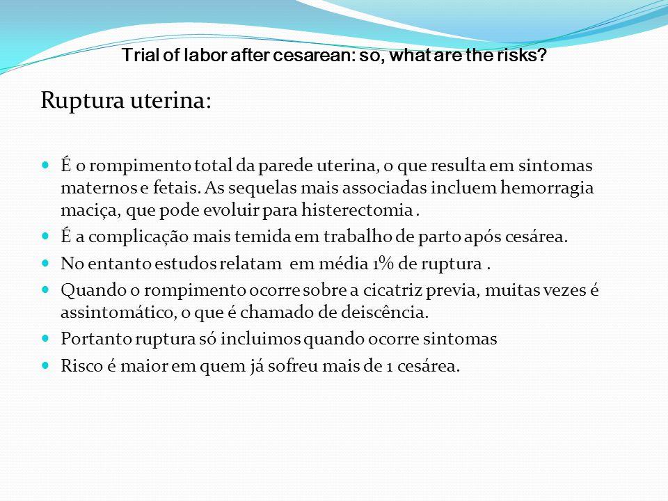 Trial of labor after cesarean: so, what are the risks? Ruptura uterina: É o rompimento total da parede uterina, o que resulta em sintomas maternos e f